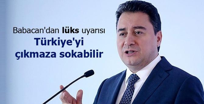 Babacan: Lüks, Türkiye'yi çıkmaza sokabilir