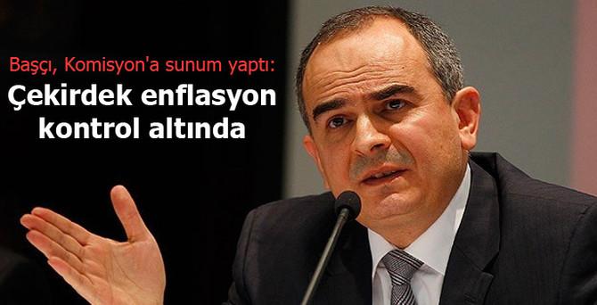 Başçı: Çekirdek enflasyonun kontrol altında