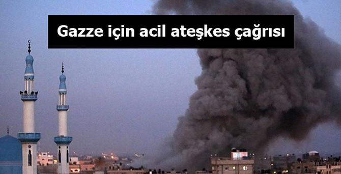 Gazze için acil ateşkes çağrısı