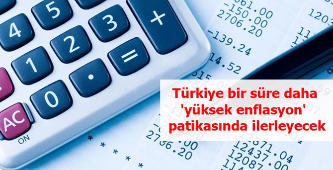 Türkiye bir süre daha 'yüksek enflasyon' patikasında ilerleyecek