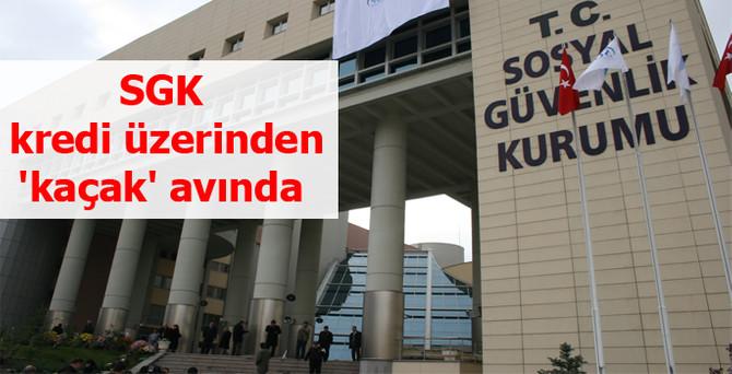 SGK, kredi üzerinden 'kaçak' avında