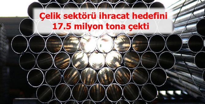 Çelik sektörü ihracat hedefini 17.5 milyon tona çekti