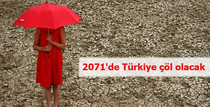 2071'de Türkiye çöl olacak