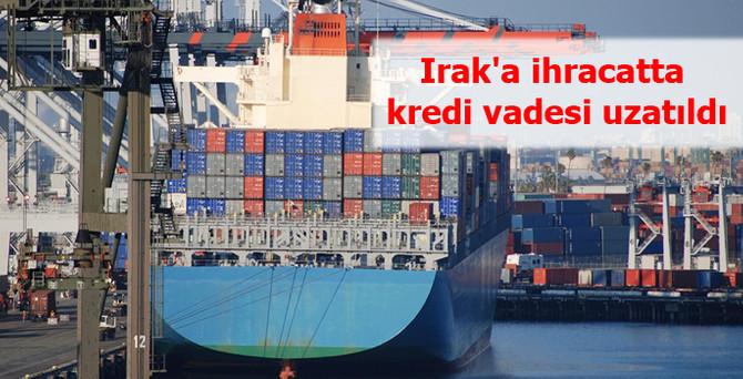 Irak'a ihracatta kredi vadesi uzatıldı