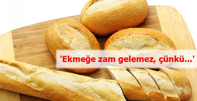 'Ekmeğe zam gelemez, çünkü...'