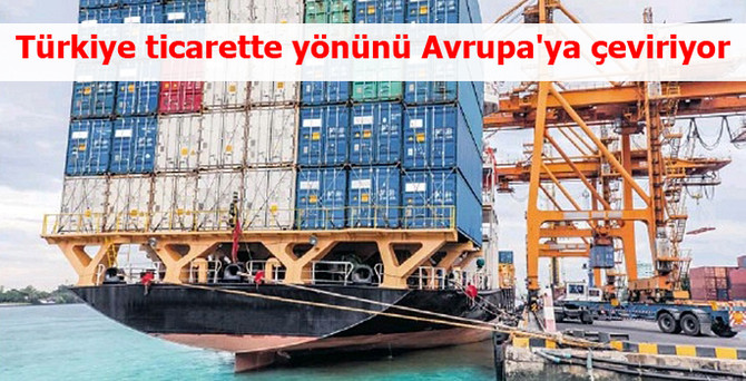 Türkiye ticarette yönünü Avrupa'ya çeviriyor