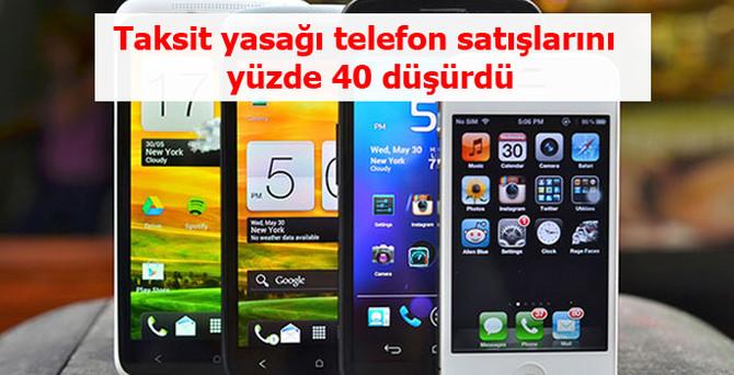 Taksit yasağı telefon satışlarını yüzde 40 düşürdü