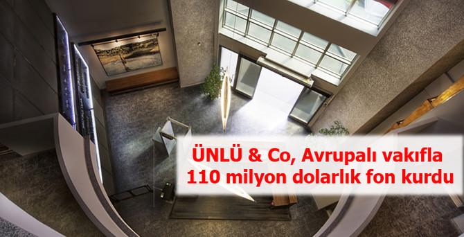 ÜNLÜ & Co Avrupalı vakıfla  110 milyon dolarlık fon kurdu