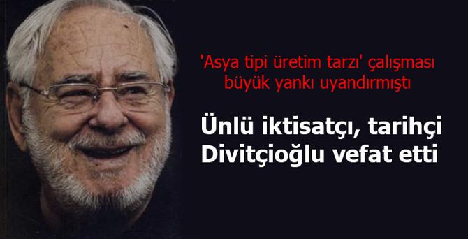 Ünlü iktisatçı, tarihçi Divitçioğlu vefat etti