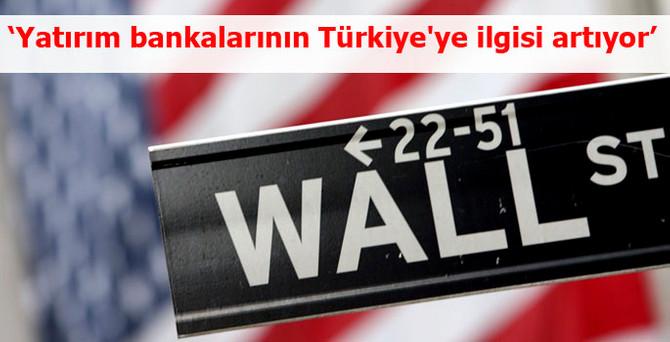 'Wall Street yatırım bankalarının Türkiye'ye ilgisi artıyor'