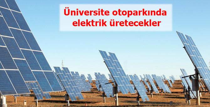 Üniversite otoparkında elektrik üretecekler