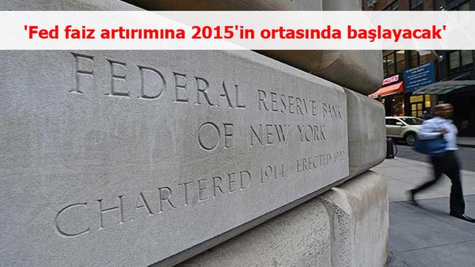 'Fed faiz artırımına 2015'in ortasında başlayacak'