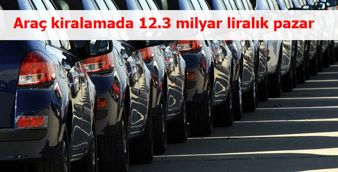 Araç kiralamada 12.3 milyar liralık pazar