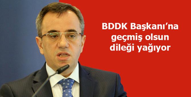 BDDK Başkanı'na geçmiş olsun dileği yağıyor