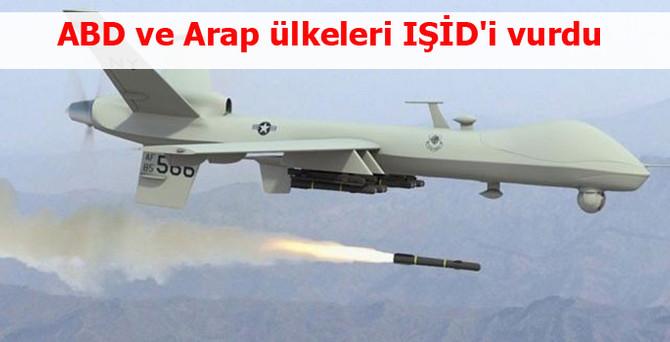 ABD ve Arap ülkeleri IŞİD'i vurdu