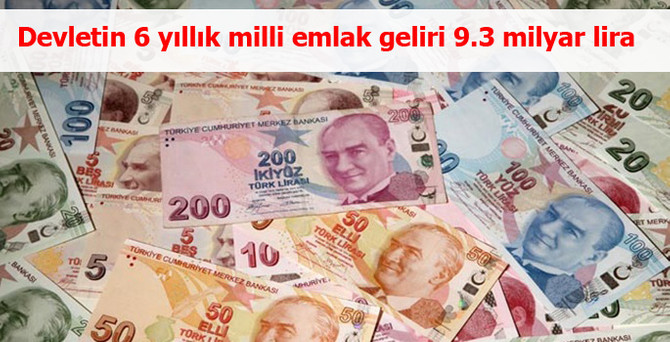 Devletin 6 yıllık milli emlak geliri 9.3 milyar lira