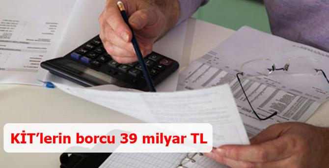 KİT'lerin borcu 39.4 milyar lira