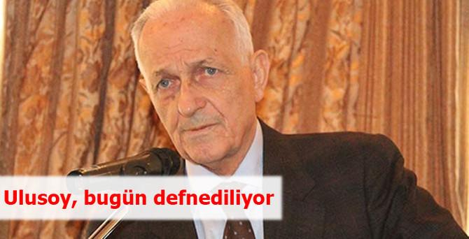 Ali Osman Ulusoy, bugün defnediliyor