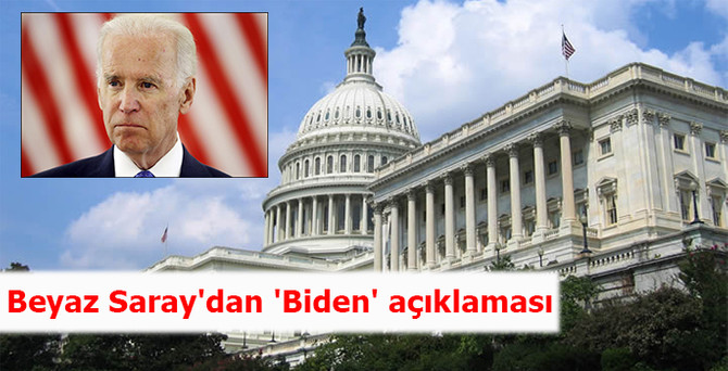 Beyaz Saray'dan 'Biden' açıklaması