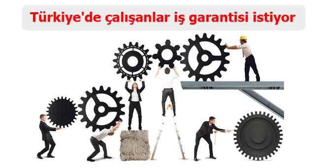 Türkiye'de çalışanlar iş garantisi istiyor