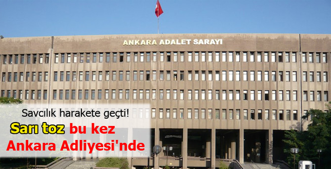 'Sarı toz' bu kez Ankara Adliyesi'nde