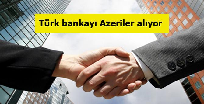 Türk bankayı Azeriler alıyor