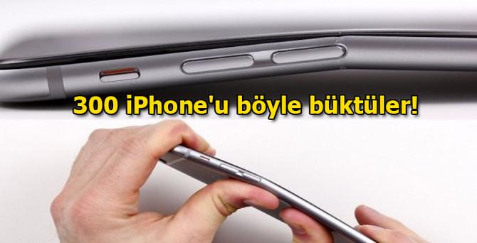 300 iPhone'u böyle büktüler!