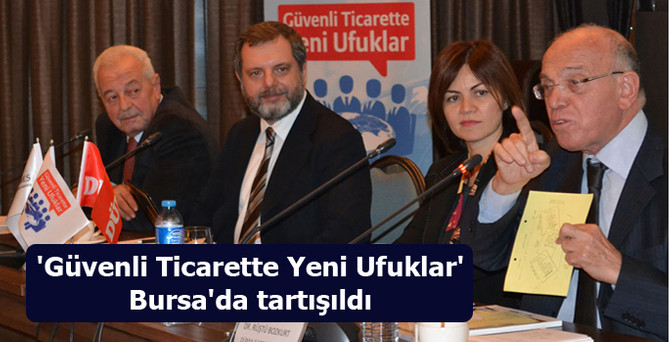 'Güvenli Ticarette Yeni Ufuklar' Bursa'da tartışıldı