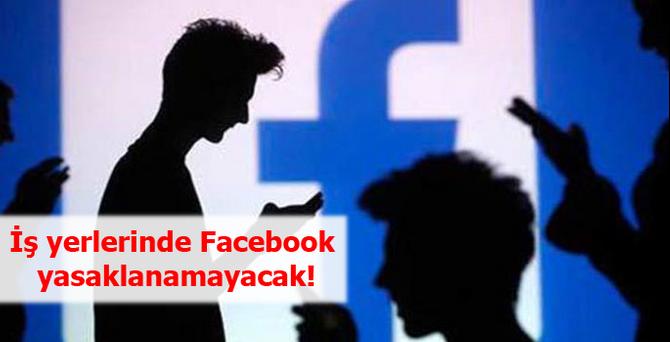 İş yerlerinde Facebook yasaklanamayacak!