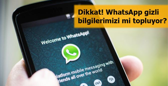 Dikkat! WhatsApp gizli bilgilerimizi mi topluyor?