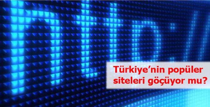 Türkiye'nin popüler siteleri göçüyor!