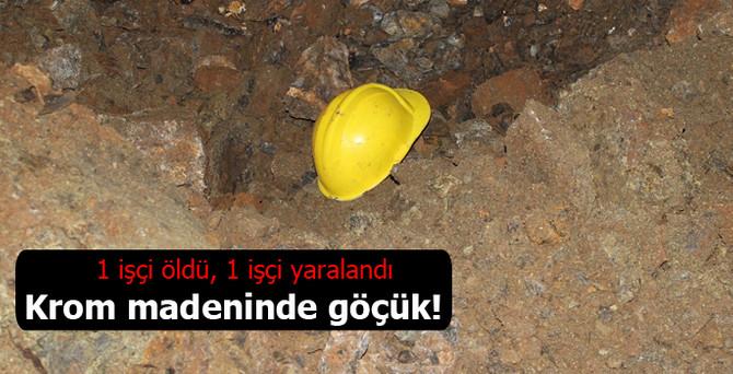 Krom madeninde göçük: 1 ölü, 1 yaralı