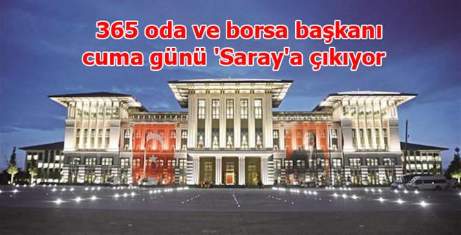365 oda ve borsa başkanı cuma günü 'Saray'a çıkıyor