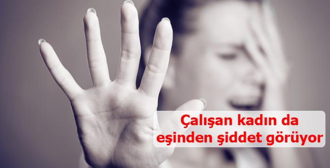Çalışan kadın da eşinden şiddet görüyor