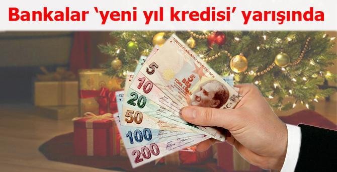 """Bankalar """"yeni yıl kredisi"""" yarışına girdi"""