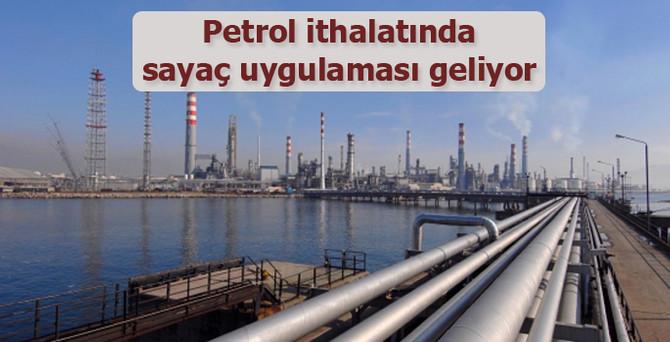 Petrol ithalatında sayaç uygulaması geliyor