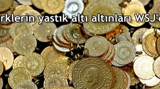 Türklerin yastık altı altınları WSJ'de
