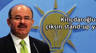 Kılıçdaroğlu, çıksın stand-up yapsın