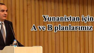 Yunanistan için A ve B planlarımız var
