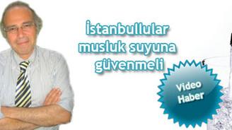 İstanbullular musluk suyuna güvenmeli