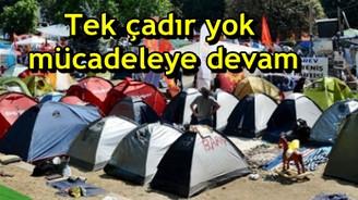 Tek çadır yok, mücadeleye devam