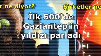 İlk 500'de Gaziantep'in yıldızı parladı