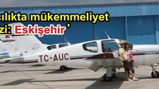 'Eskişehir havacılık alanında bir mükemmeliyet merkezi oldu'