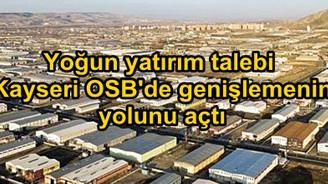 Yoğun yatırım talebi Kayseri OSB'de genişlemenin yolunu açtı