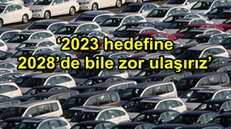 Otomotivde 2023 hedefi hayal