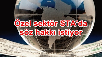 STA'lar kurtarıcı olmalı özel sektör 'söz hakkı' istiyor