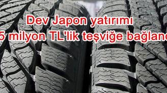 Dev Japon yatırımı, 875 milyon TL'lik teşvik belgesine bağlandı
