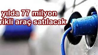 25 yılda 77 milyon elektrikli araç satılacak