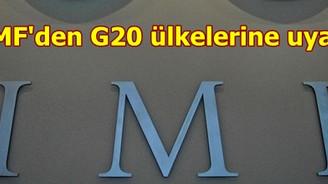 IMF'den G20 ülkelerine uyarı geldi