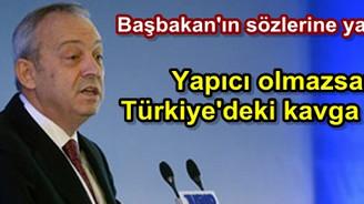 """""""Yapıcı olmazsanız Türkiye'deki kavga bitmez"""""""